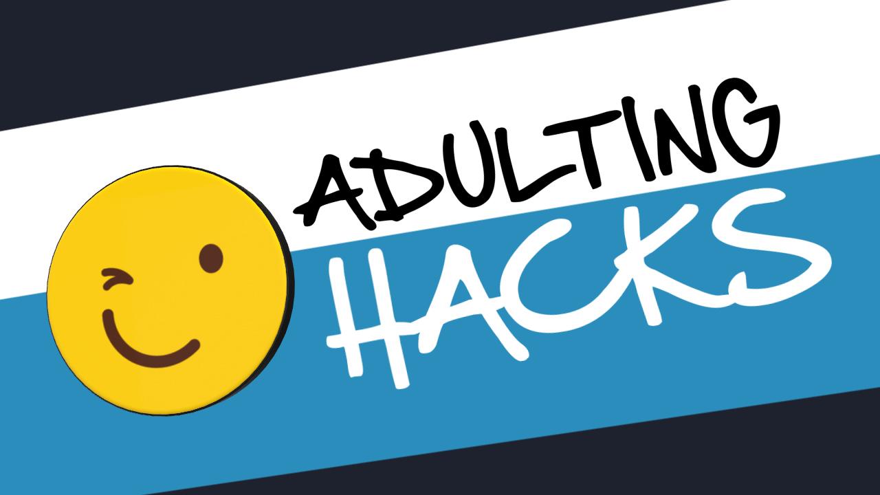 Adulting Hacks