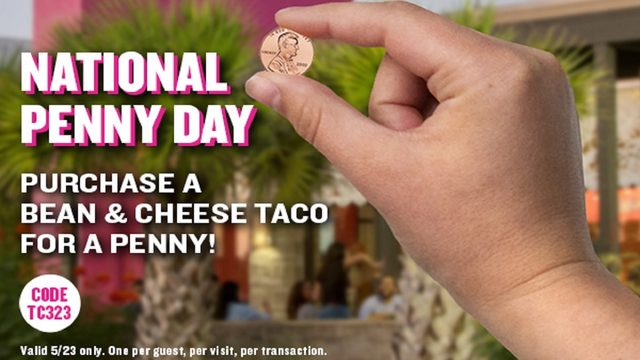 Lucky penny! Bean & cheese tacos are 1 cent on National Lucky Penny Day